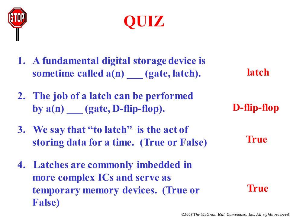 QUIZ 1. A fundamental digital storage device is sometime called a(n) ___ (gate, latch). latch.
