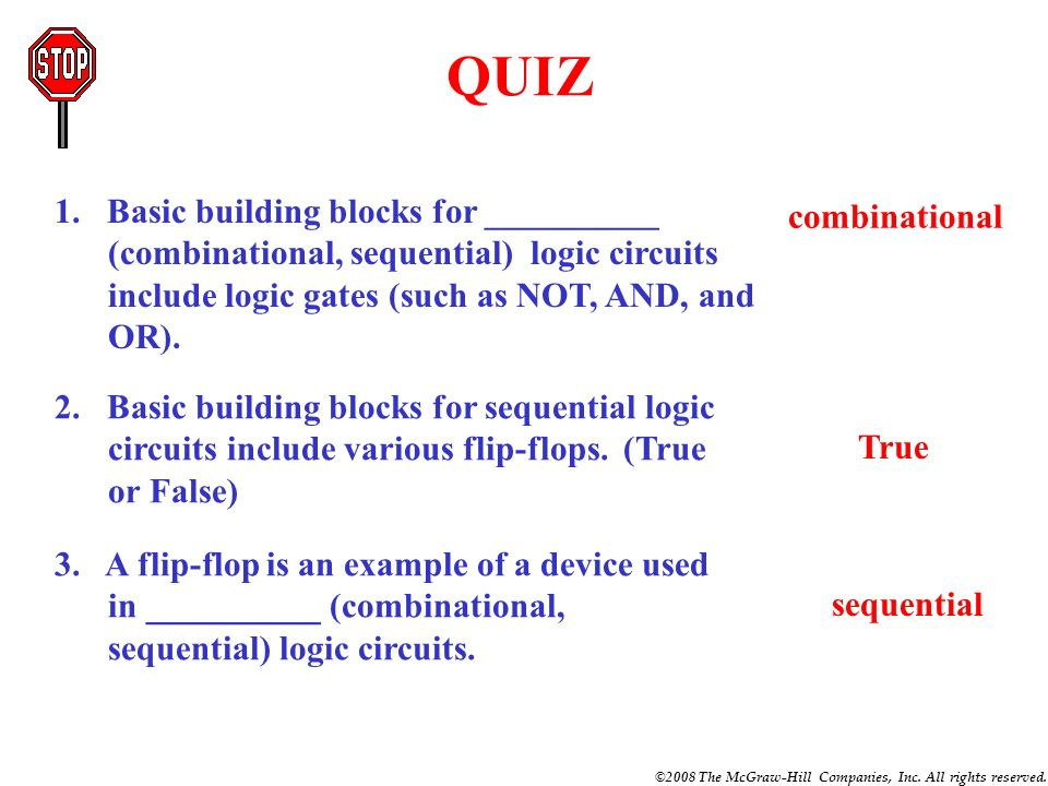 QUIZ 1. Basic building blocks for __________ (combinational, sequential) logic circuits include logic gates (such as NOT, AND, and OR).