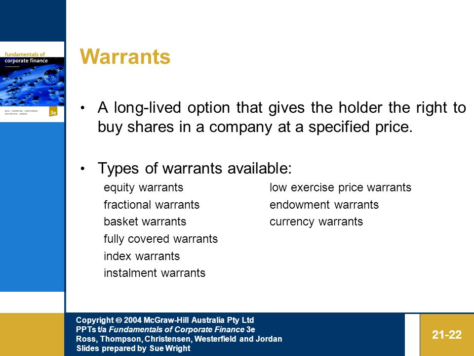 Warrants A long-lived option that gives the holder the right to buy shares in a company at a specified price.