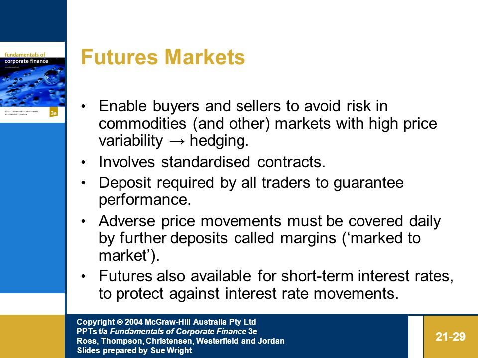 Futures Markets Enable buyers and sellers to avoid risk in commodities (and other) markets with high price variability → hedging.