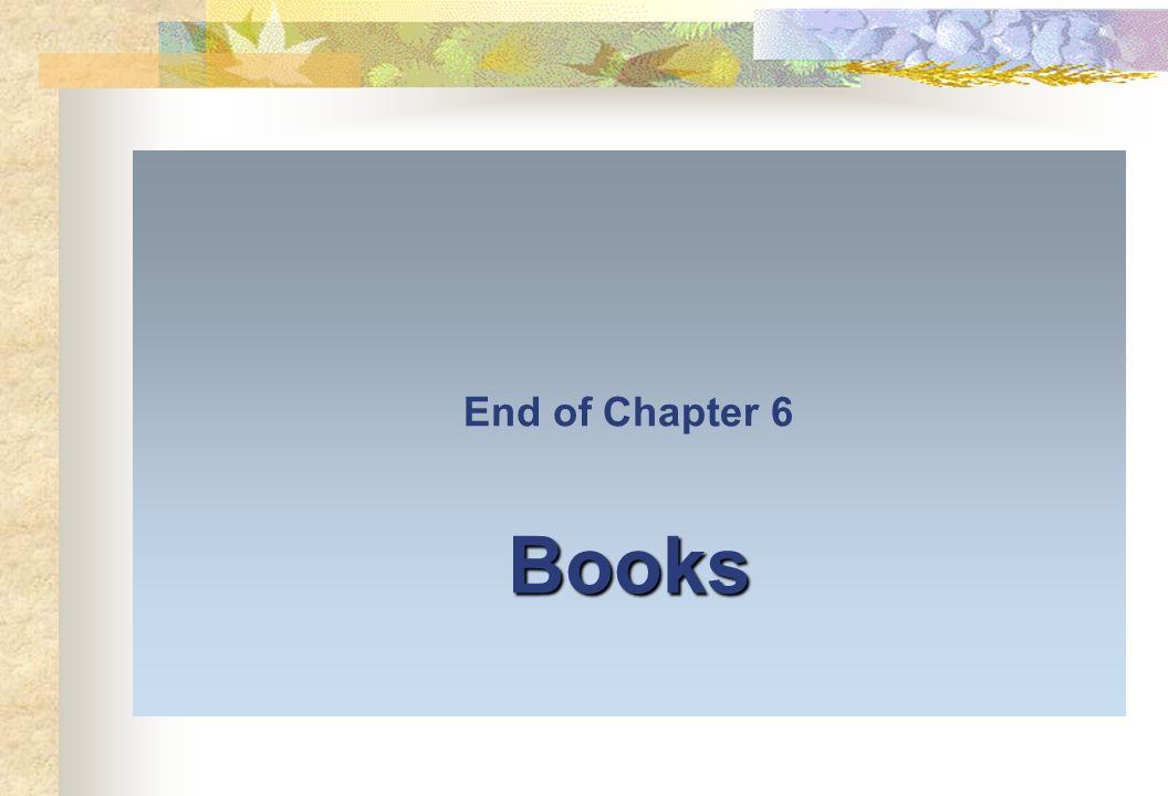 End of Chapter 6 Books