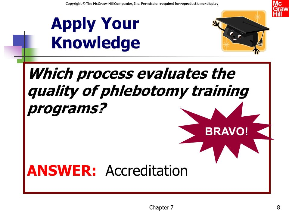 Apply Your Knowledge Which process evaluates the quality of phlebotomy training programs ANSWER: Accreditation.
