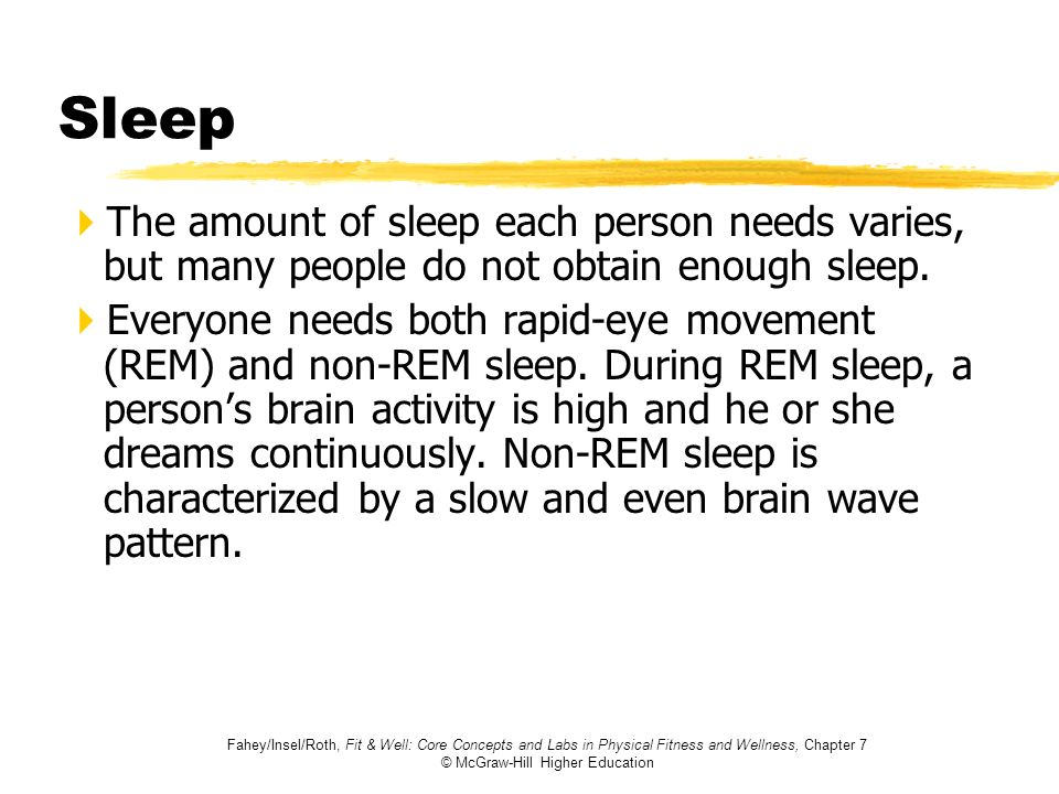 Sleep The amount of sleep each person needs varies, but many people do not obtain enough sleep.