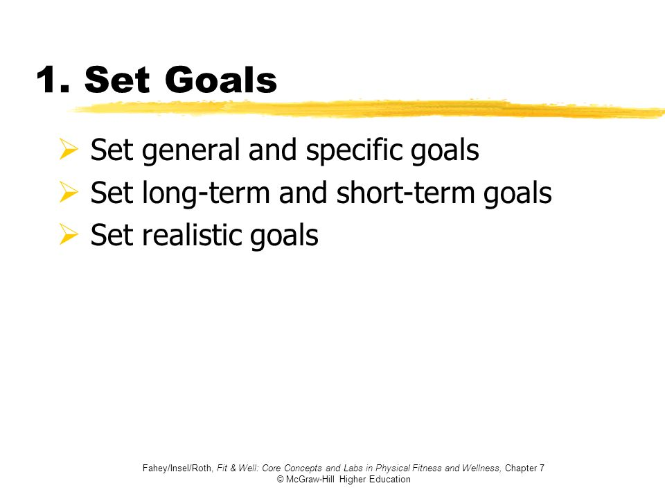 1. Set Goals Set general and specific goals