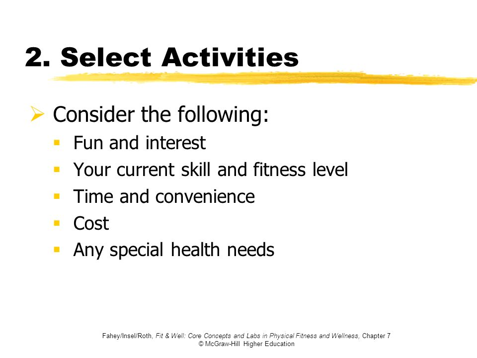 2. Select Activities Consider the following: Fun and interest