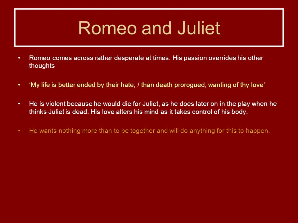 a love and hate relationship in romeo and juliet Romeo states in act 1, here is much to do with hate, but more withby analyzing the many forms love takes in the play, explore whether romeo was right in his contentionromeo and juliet, the tragic play by william shakespeare, centers around the love story between romeo, the young heir of the montagues, and juliet, the daughter of the house of capulet.