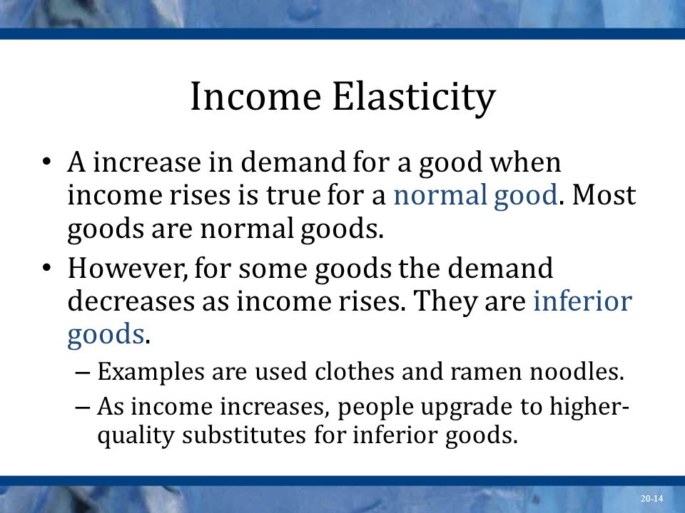 Income Elasticity A increase in demand for a good when income rises is true for a normal good. Most goods are normal goods.