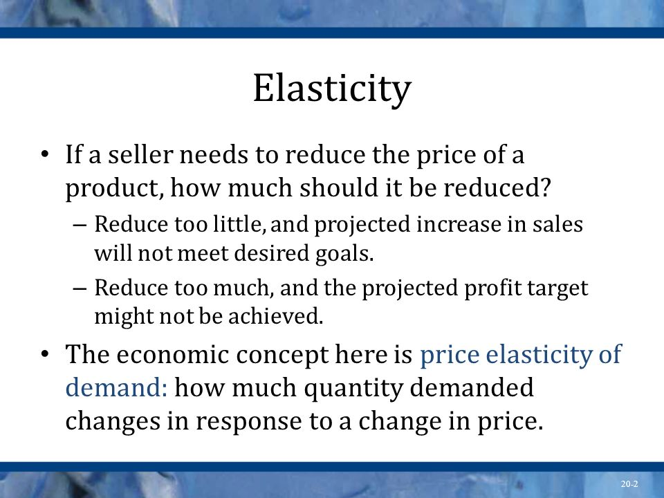 Elasticity If a seller needs to reduce the price of a product, how much should it be reduced