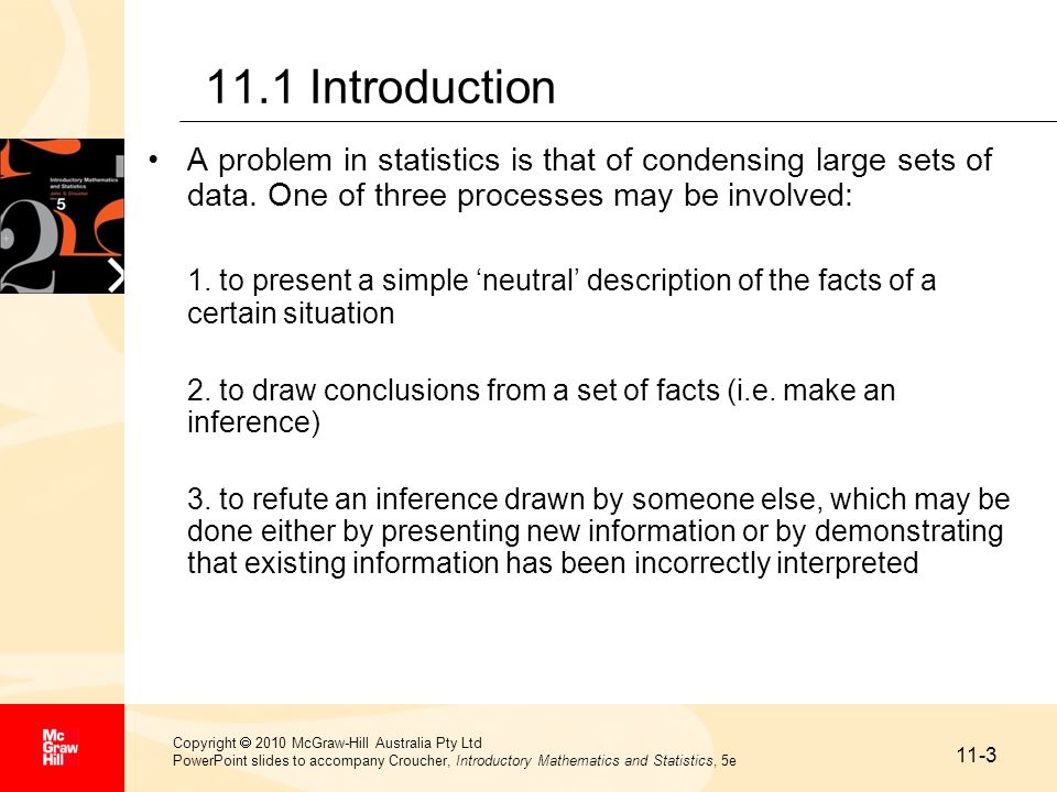 11.1 Introduction A problem in statistics is that of condensing large sets of data. One of three processes may be involved: