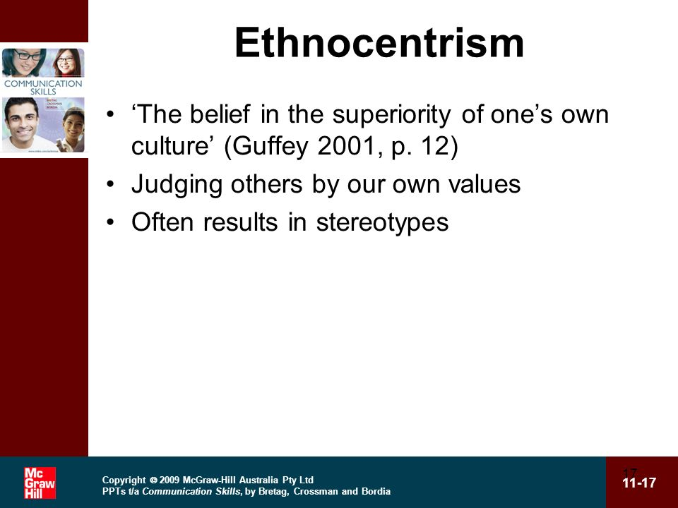 Ethnocentrism 'The belief in the superiority of one's own culture' (Guffey 2001, p. 12) Judging others by our own values.