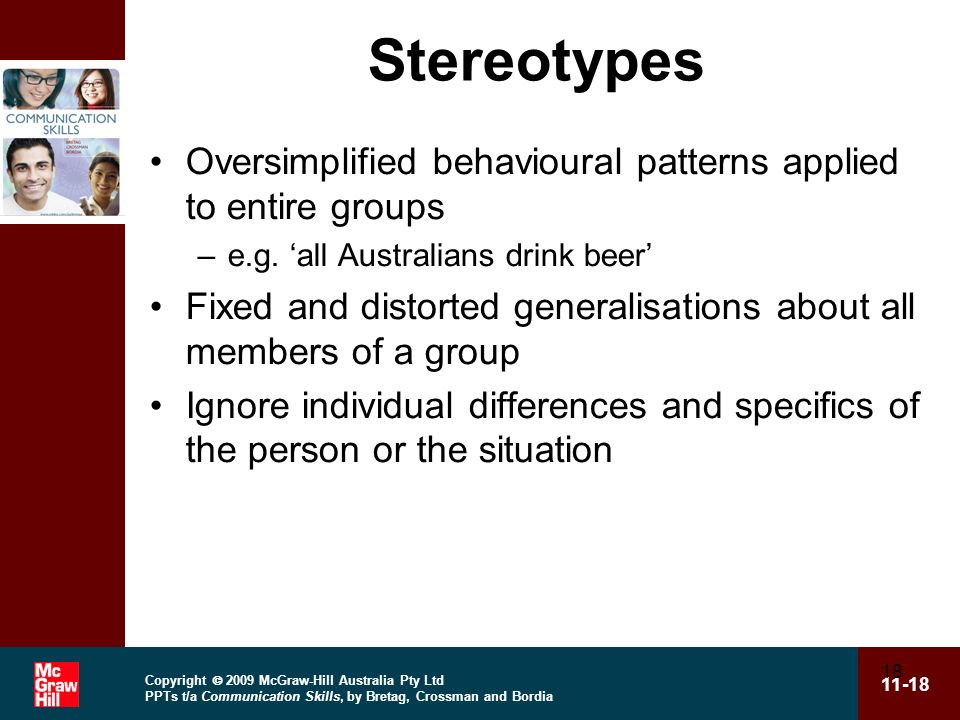 Stereotypes Oversimplified behavioural patterns applied to entire groups. e.g. 'all Australians drink beer'