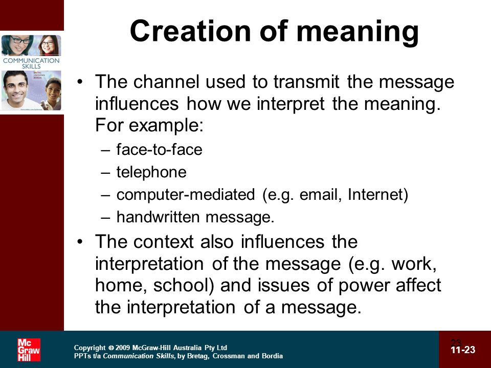 Creation of meaning The channel used to transmit the message influences how we interpret the meaning. For example: