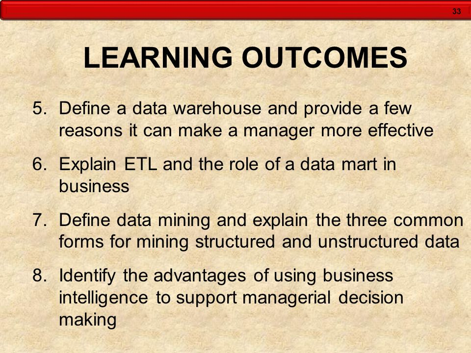 LEARNING OUTCOMES Define a data warehouse and provide a few reasons it can make a manager more effective.