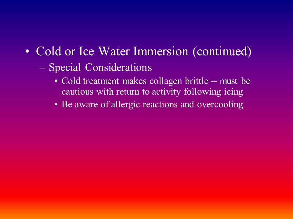 Cold or Ice Water Immersion (continued)