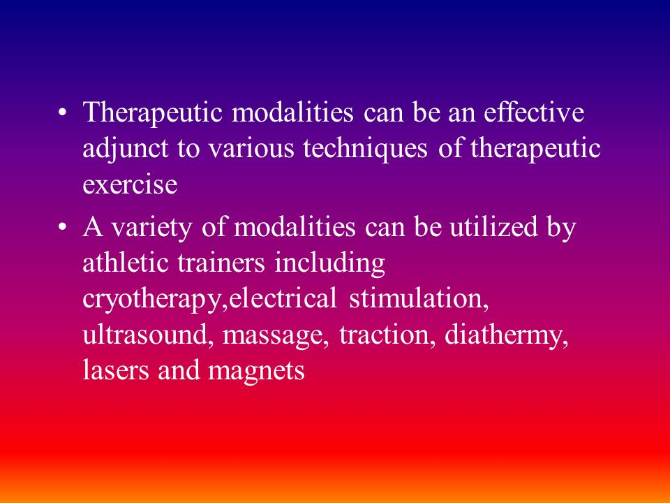 Therapeutic modalities can be an effective adjunct to various techniques of therapeutic exercise