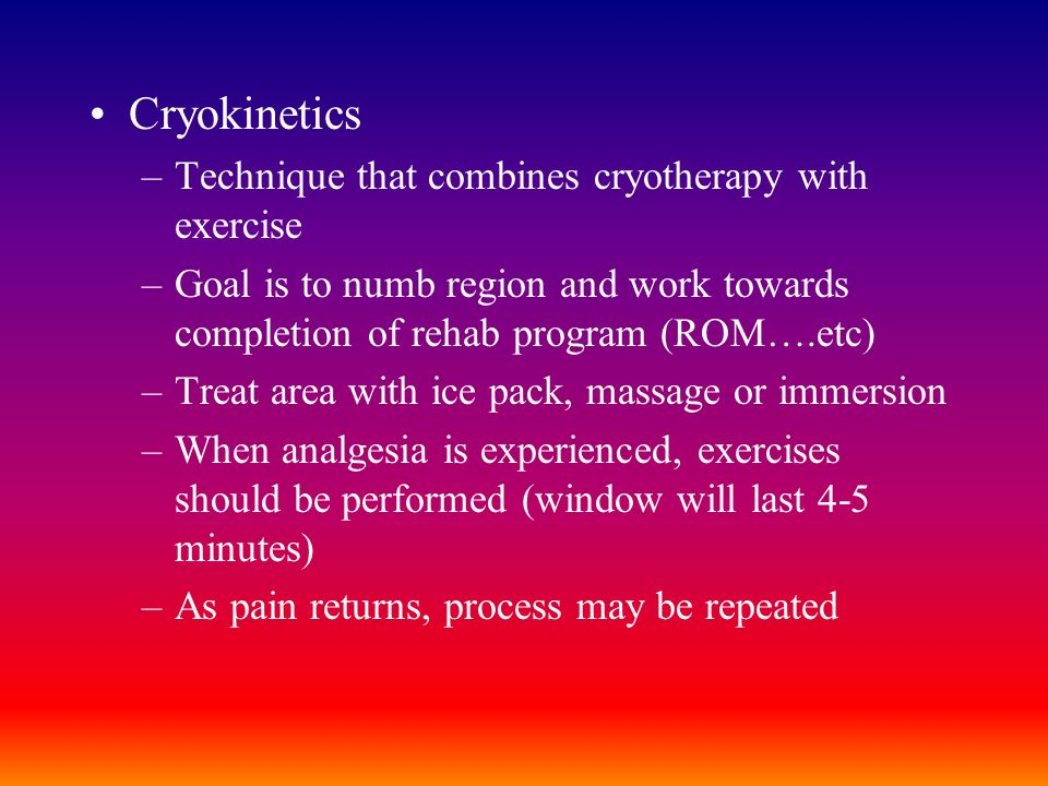 Cryokinetics Technique that combines cryotherapy with exercise