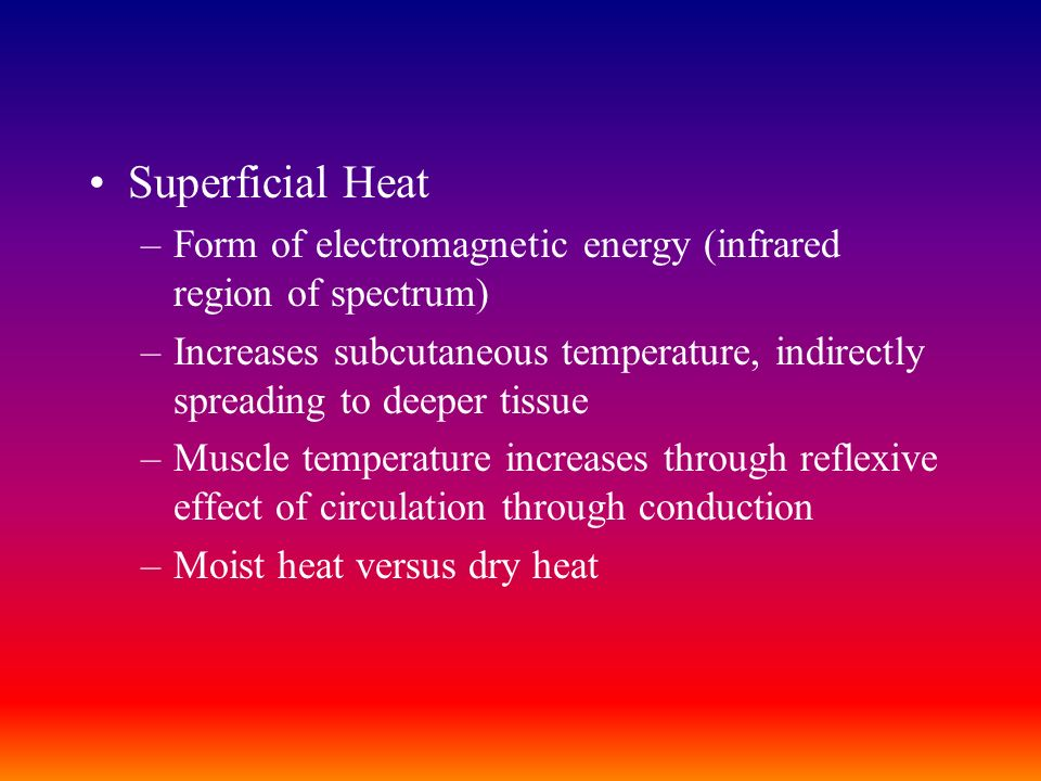 Superficial Heat Form of electromagnetic energy (infrared region of spectrum)