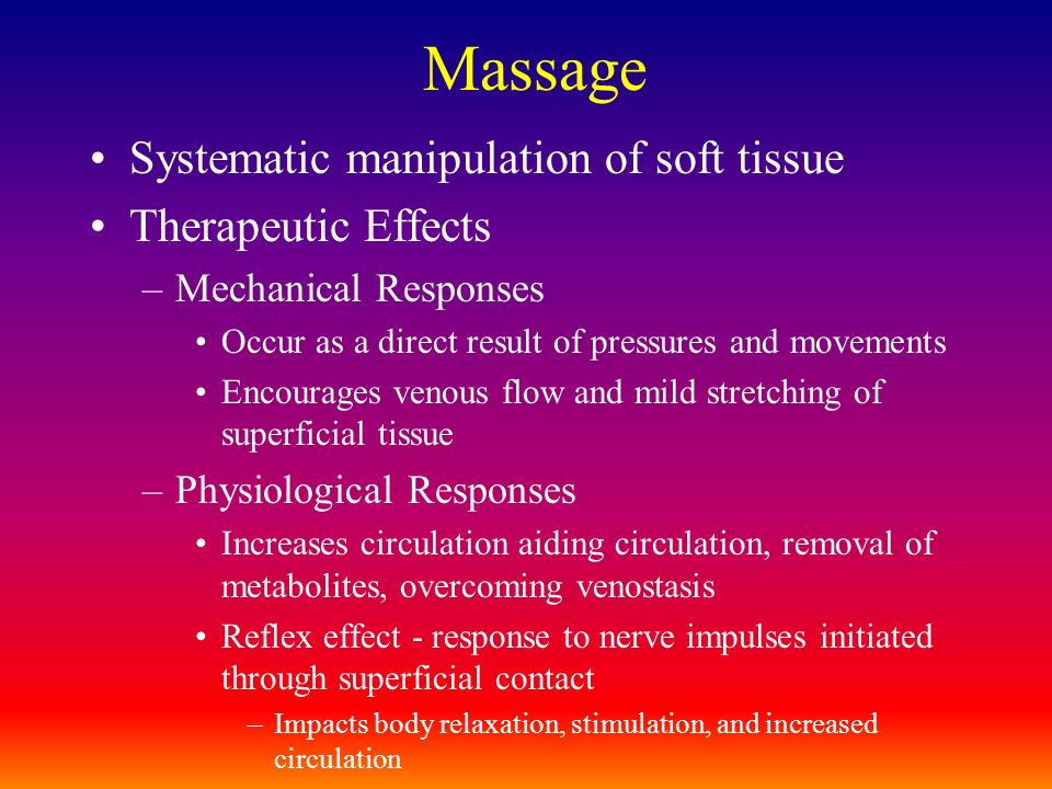 Massage Systematic manipulation of soft tissue Therapeutic Effects