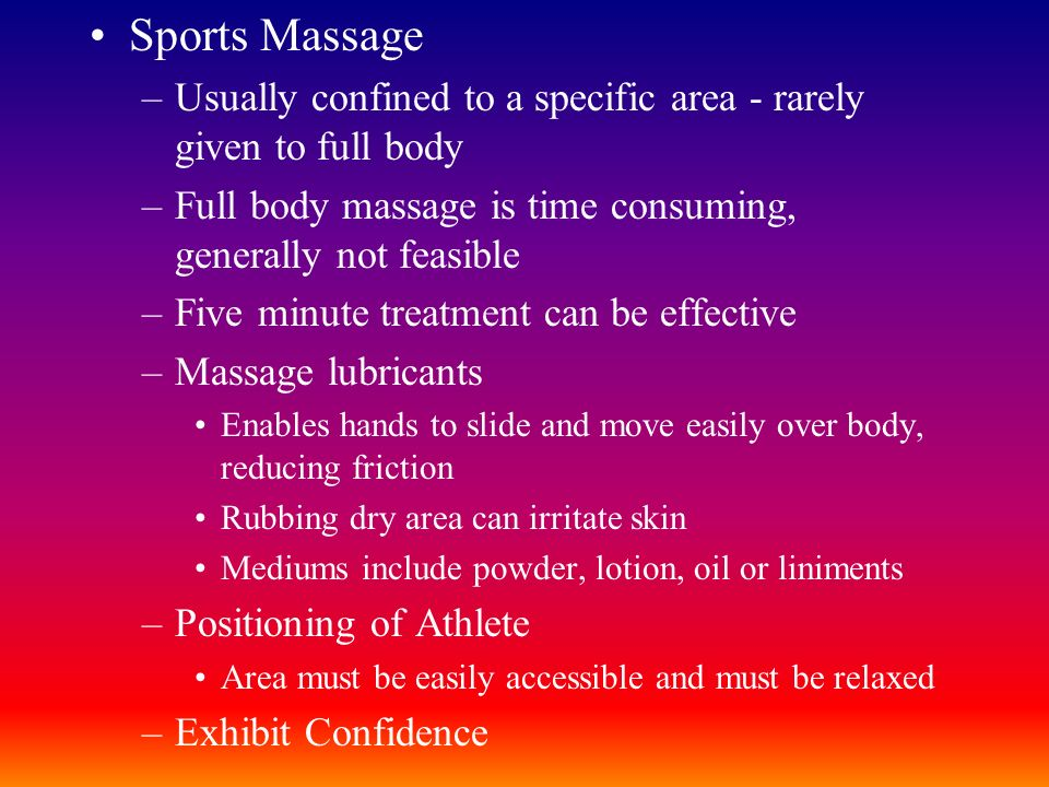 Sports Massage Usually confined to a specific area - rarely given to full body. Full body massage is time consuming, generally not feasible.