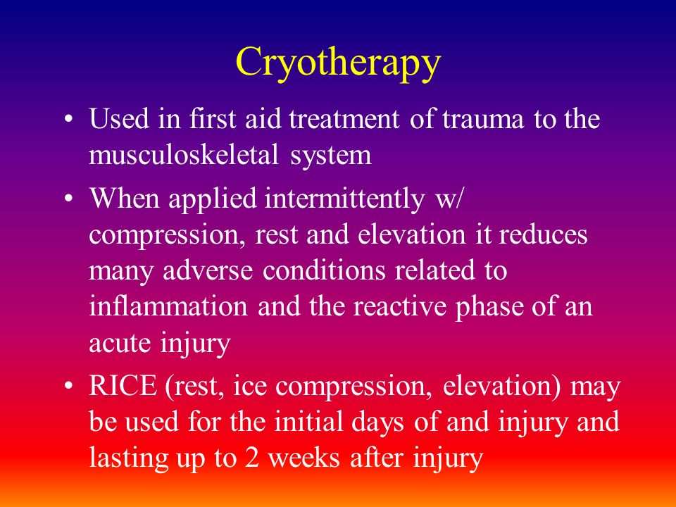 Cryotherapy Used in first aid treatment of trauma to the musculoskeletal system.