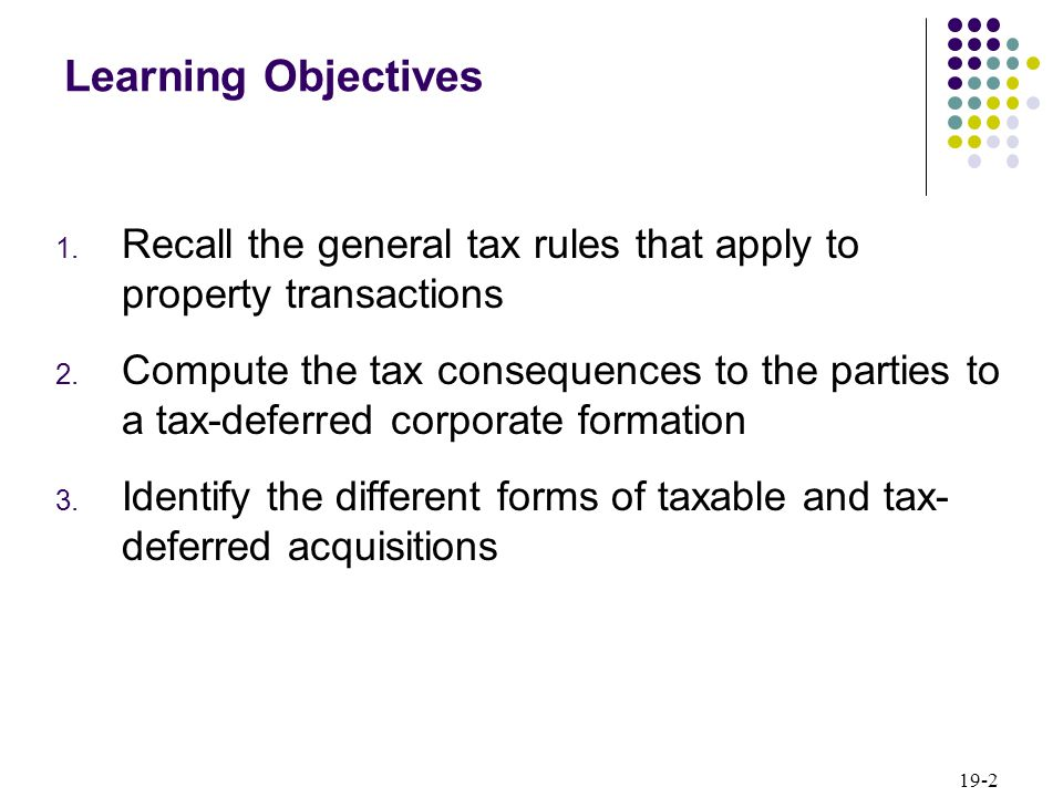 Learning Objectives Recall the general tax rules that apply to property transactions.