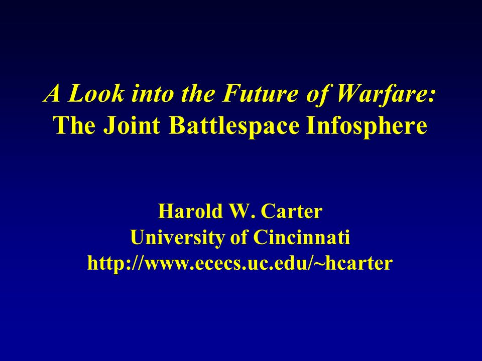 A Look into the Future of Warfare: The Joint Battlespace Infosphere Harold W.