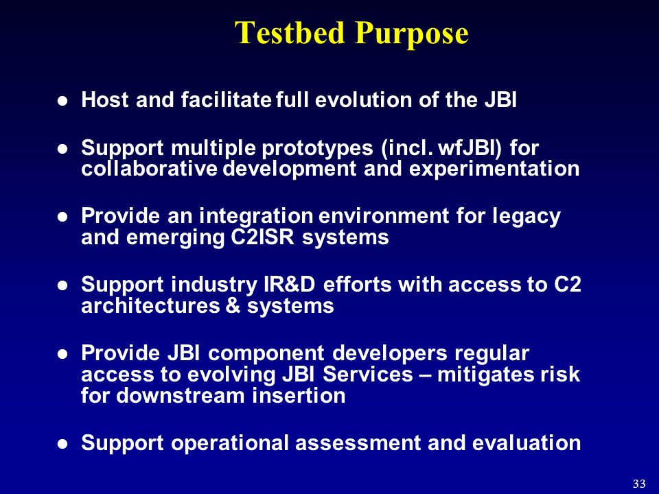 Testbed Purpose Host and facilitate full evolution of the JBI