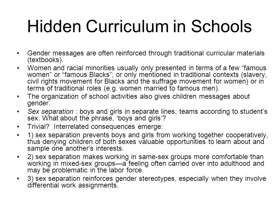 hidden curriculum in schools What is the hidden curriculum – as well as the formal curriculum (maths, english, pe etc) schools also teach norms and values to their students - this is known as the hidden curriculum.