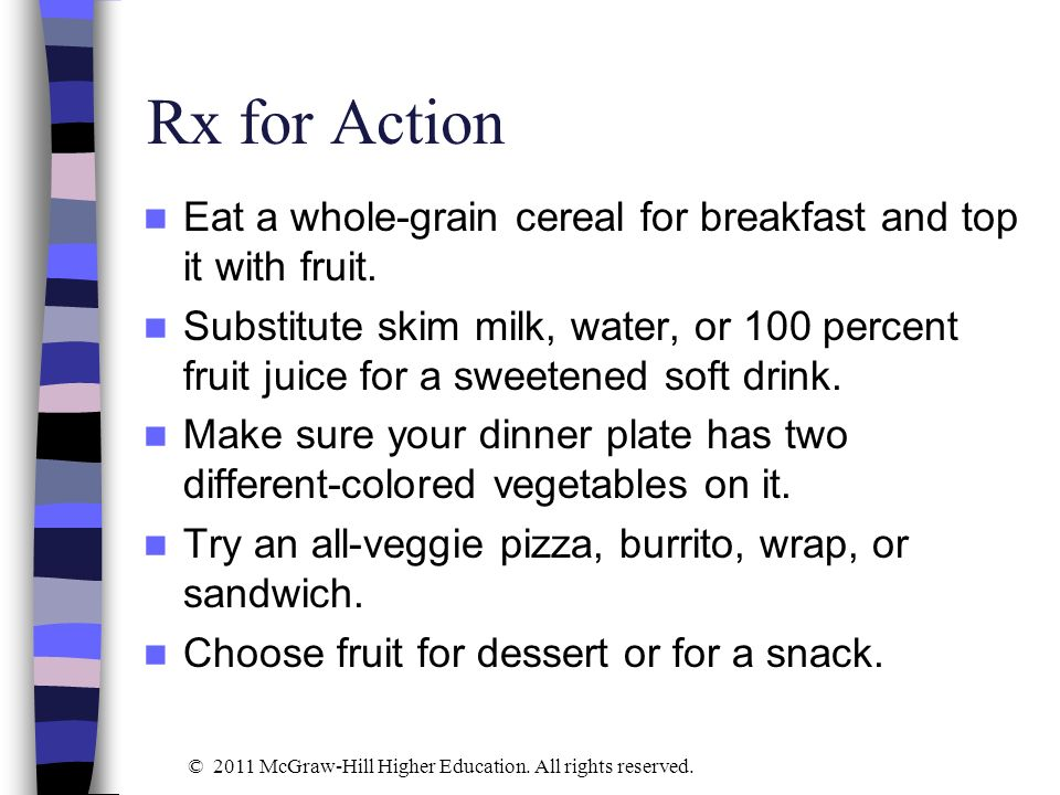 Rx for Action Eat a whole-grain cereal for breakfast and top it with fruit.