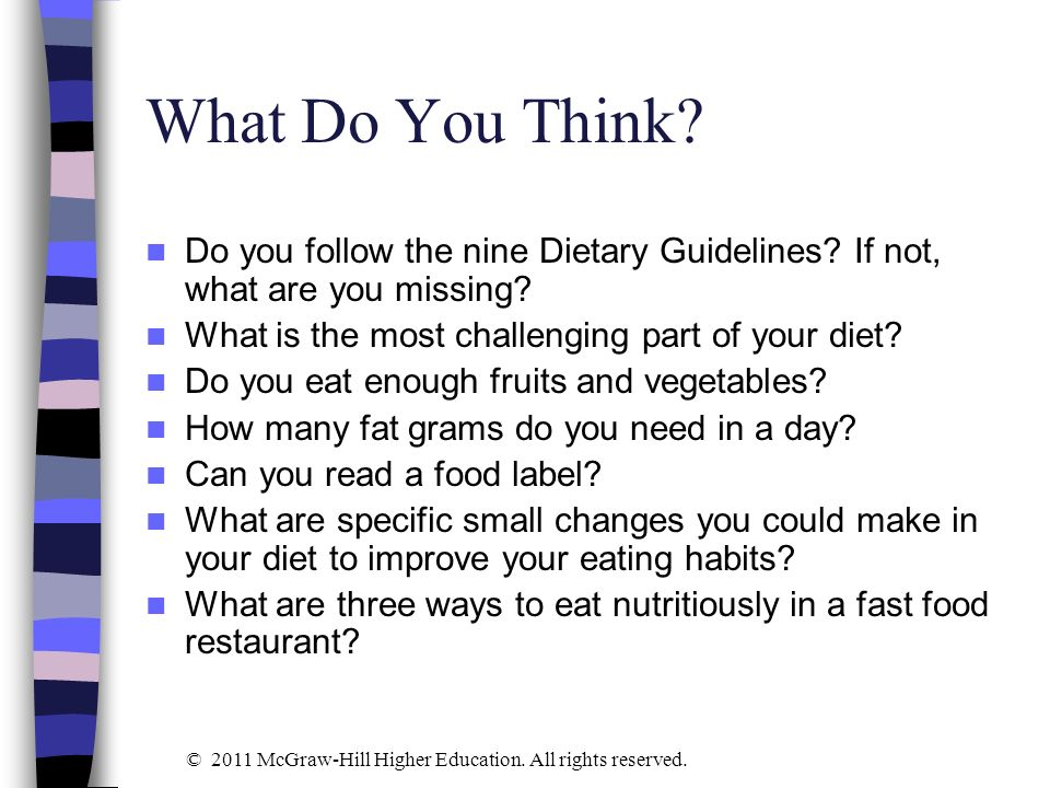 What Do You Think Do you follow the nine Dietary Guidelines If not, what are you missing What is the most challenging part of your diet