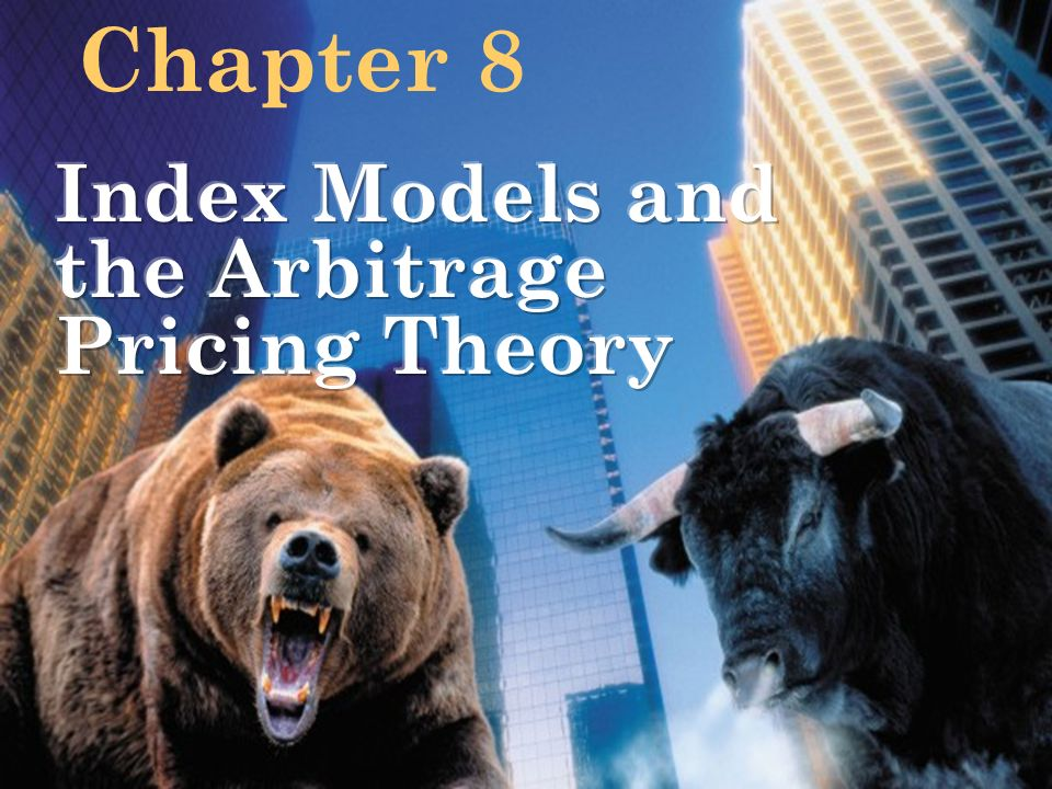 Chapter 8 Index Models and the Arbitrage Pricing Theory