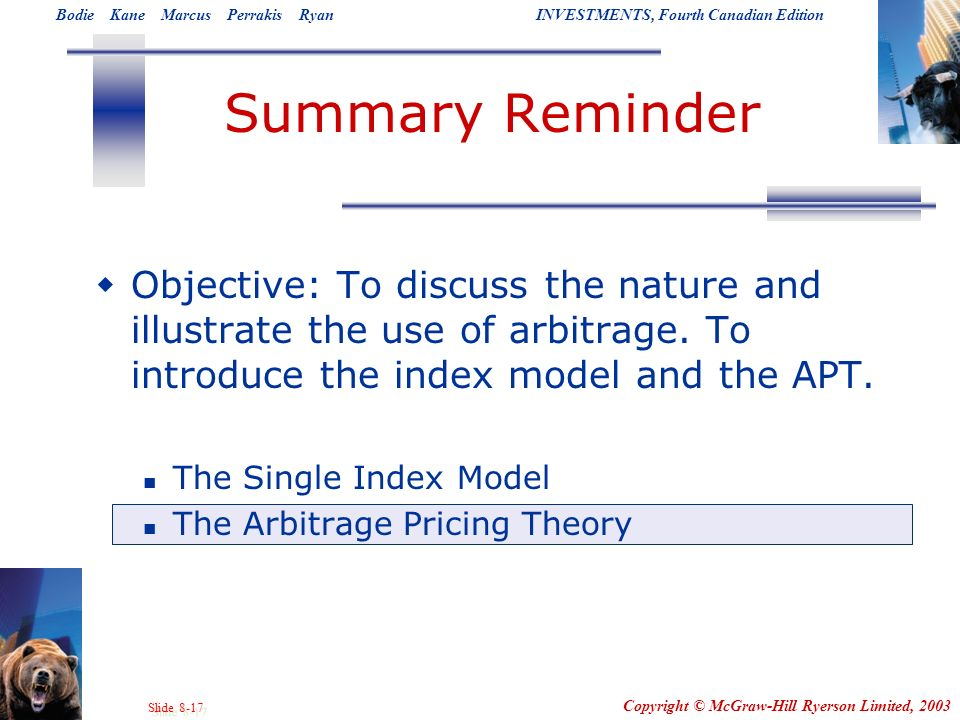 Summary Reminder Objective: To discuss the nature and illustrate the use of arbitrage. To introduce the index model and the APT.