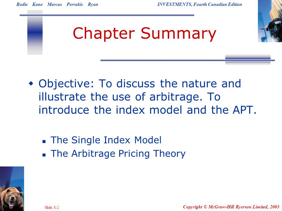 Chapter Summary Objective: To discuss the nature and illustrate the use of arbitrage. To introduce the index model and the APT.