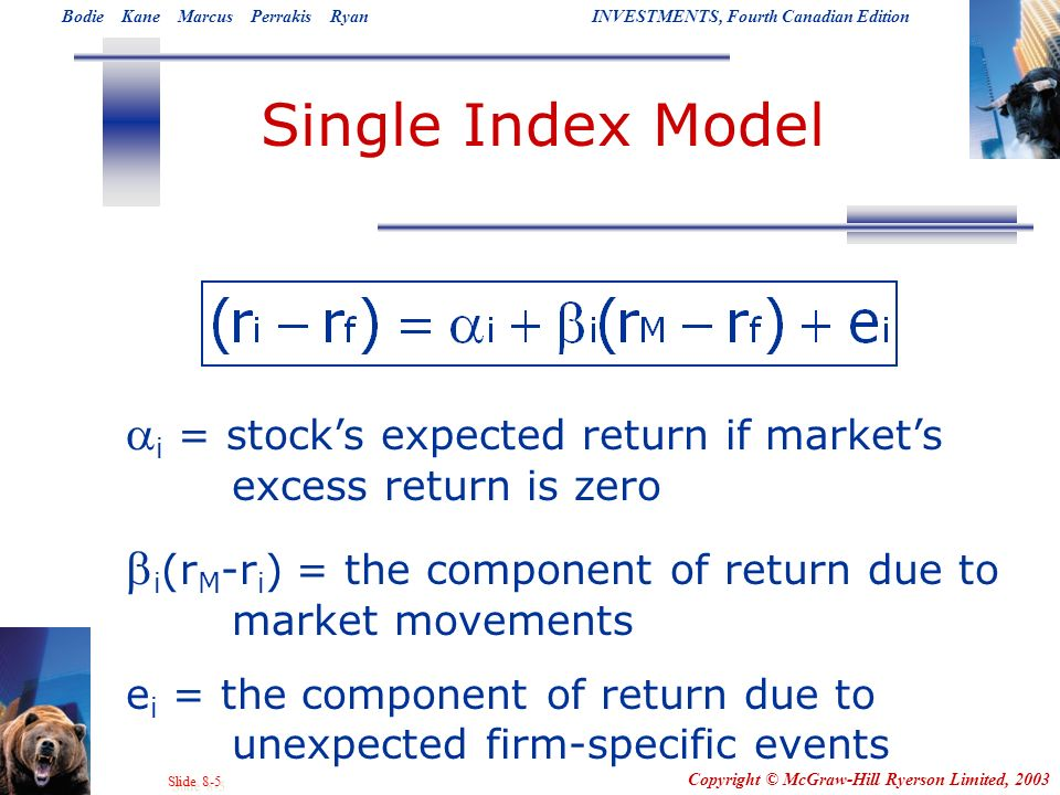 Single Index Model ai = stock's expected return if market's excess return is zero. bi(rM-ri) = the component of return due to market movements.