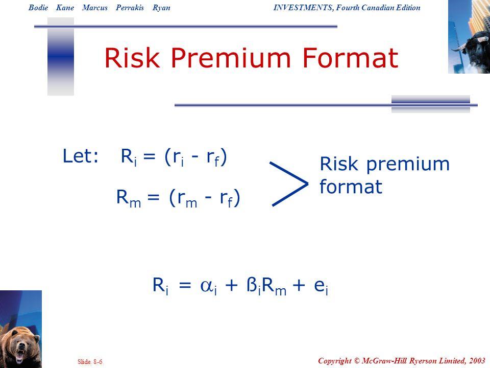 Risk Premium Format Let: Ri = (ri - rf) Risk premium format
