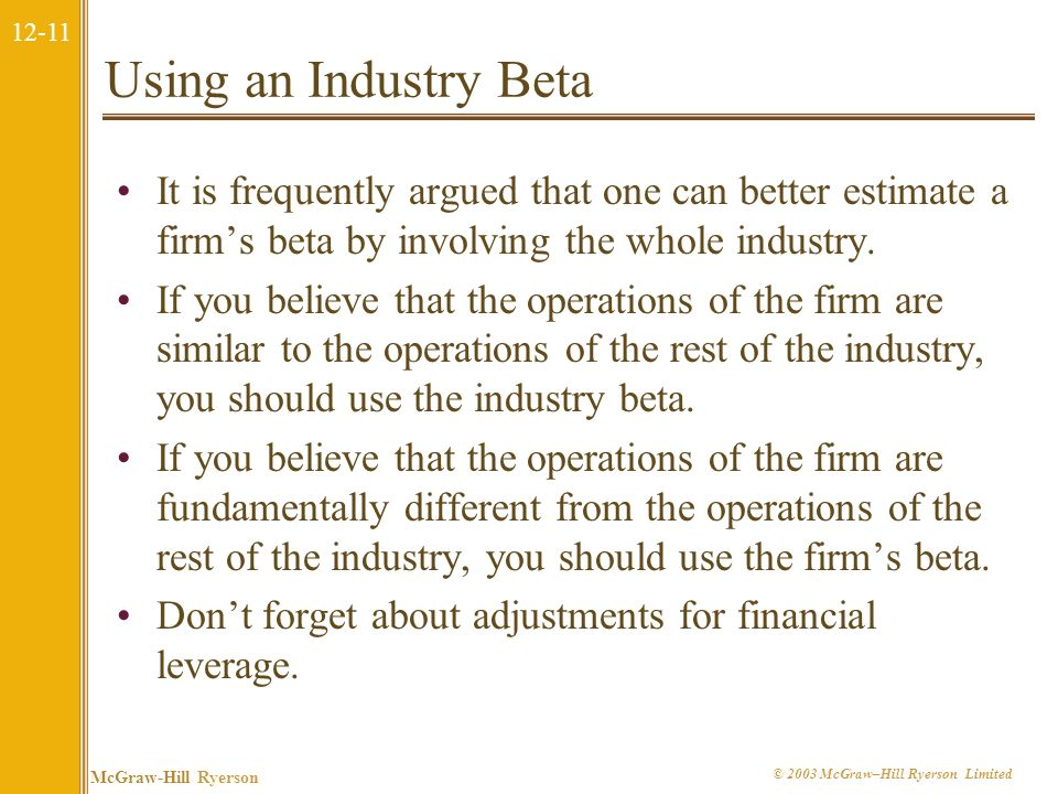 Using an Industry Beta It is frequently argued that one can better estimate a firm's beta by involving the whole industry.