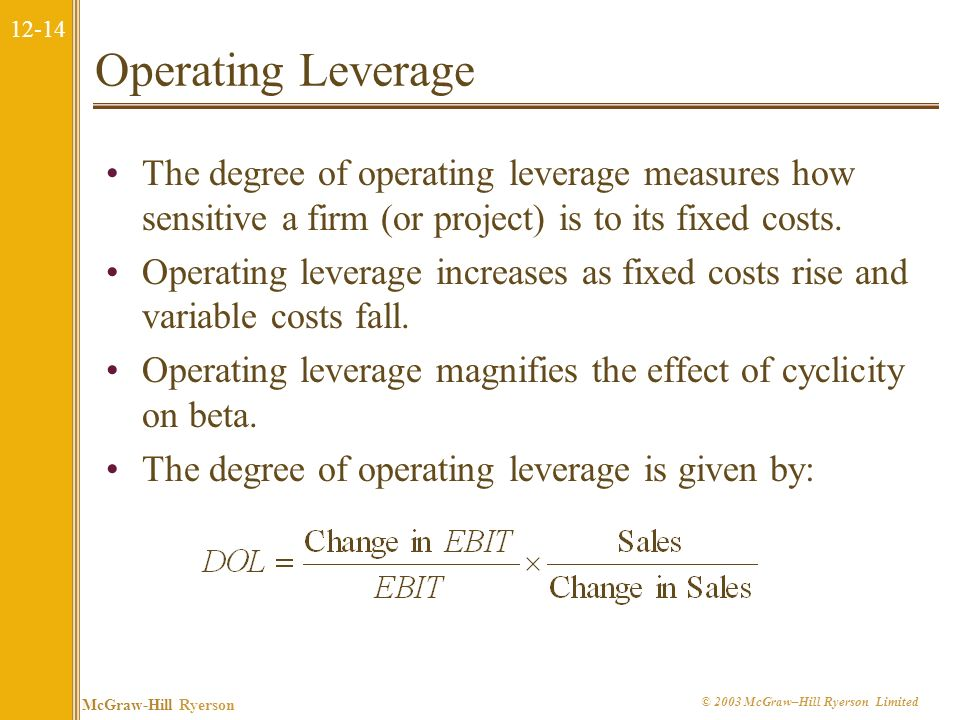 Operating Leverage The degree of operating leverage measures how sensitive a firm (or project) is to its fixed costs.
