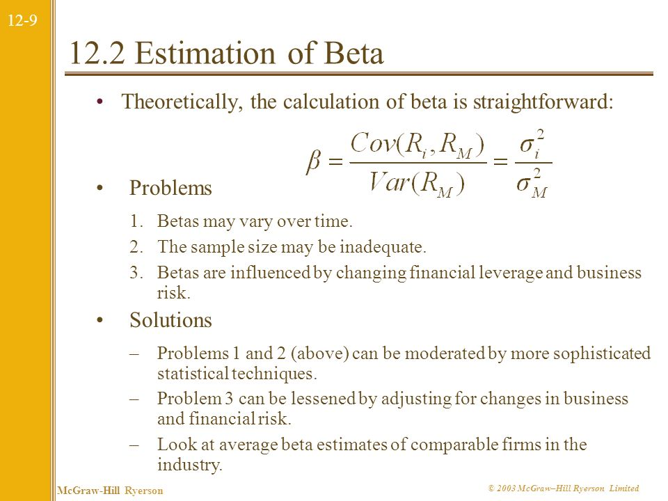 12.2 Estimation of Beta Theoretically, the calculation of beta is straightforward: Problems. Betas may vary over time.