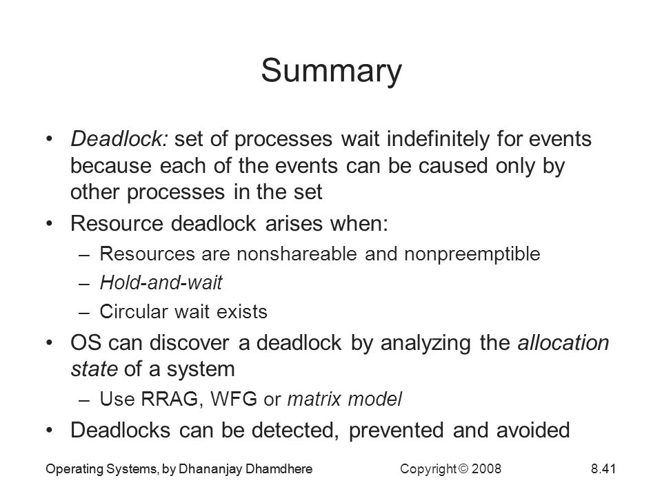 Summary Deadlock: set of processes wait indefinitely for events because each of the events can be caused only by other processes in the set.