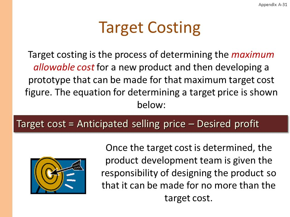 target costing process Target costing is a system under which a company plans in advance for the price points, product costs, and margins that it wants to achieve for a new product if it cannot manufacture a.