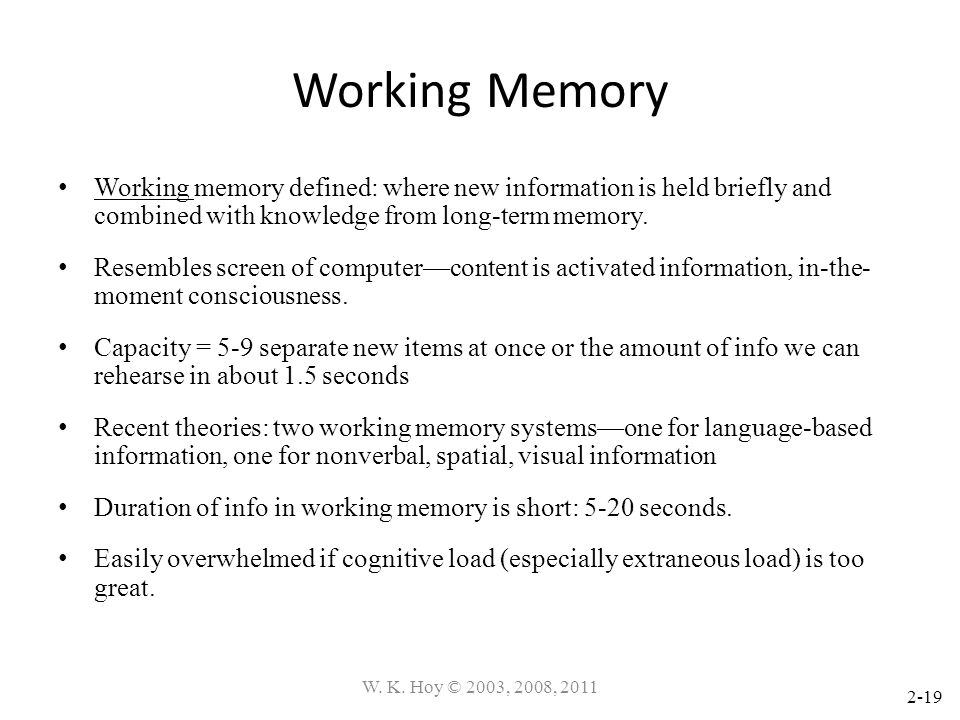 Working Memory Working memory defined: where new information is held briefly and combined with knowledge from long-term memory.