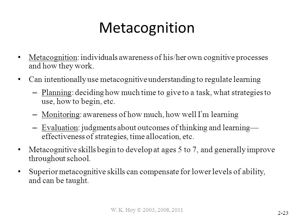 Metacognition Metacognition: individuals awareness of his/her own cognitive processes and how they work.
