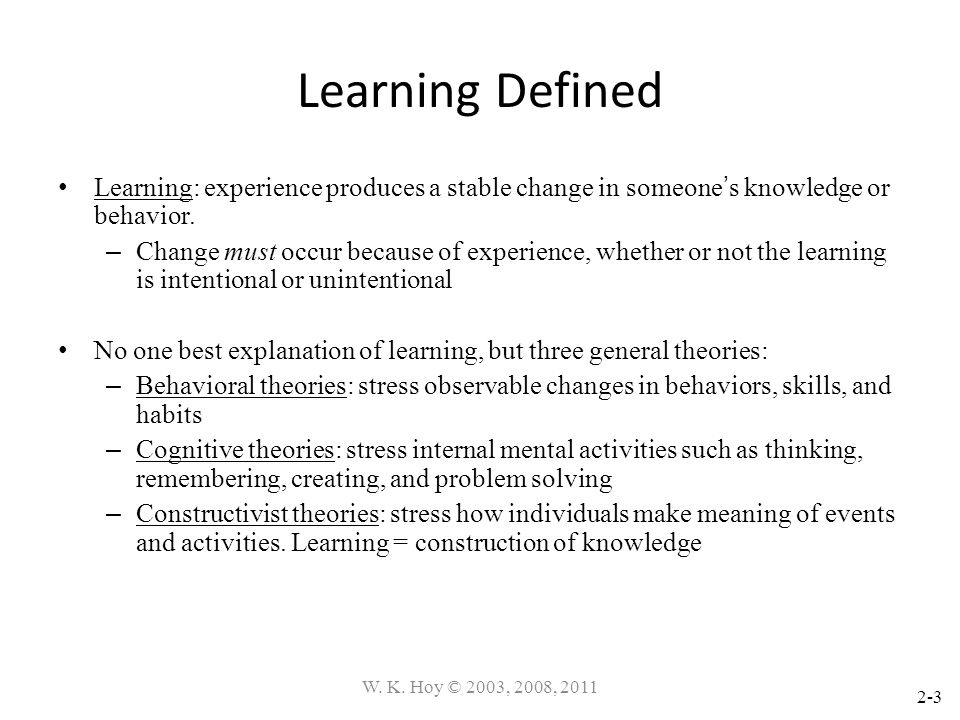 Learning Defined Learning: experience produces a stable change in someone's knowledge or behavior.
