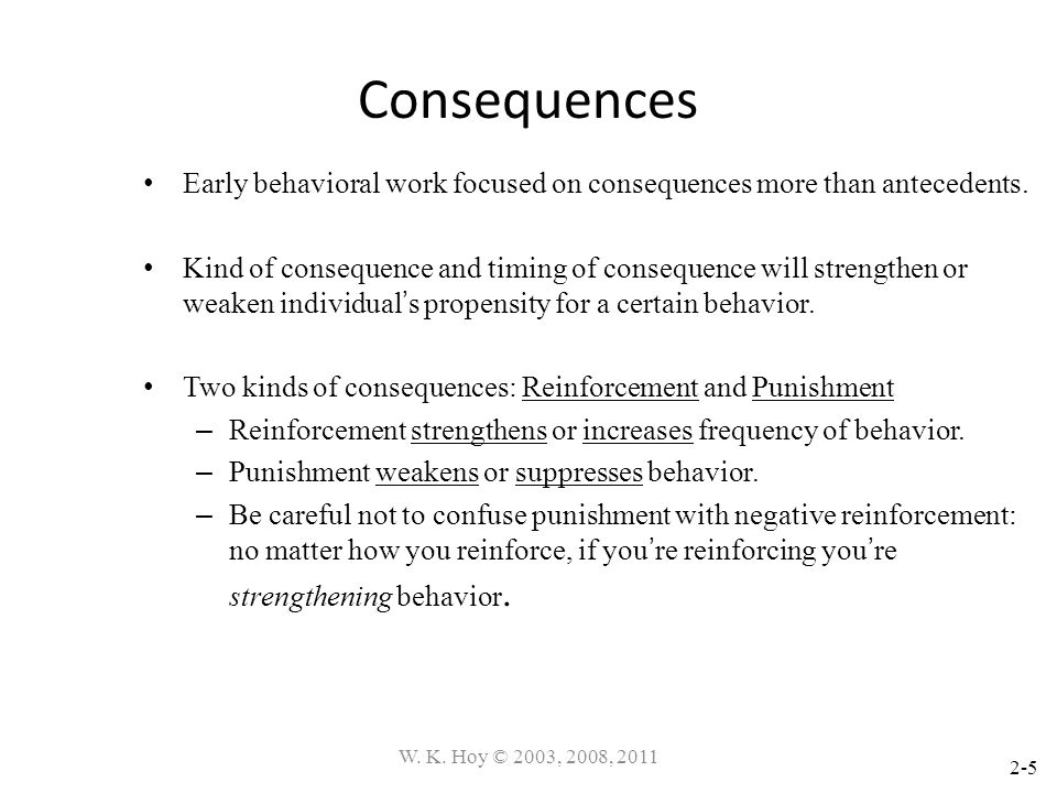 Consequences Early behavioral work focused on consequences more than antecedents.