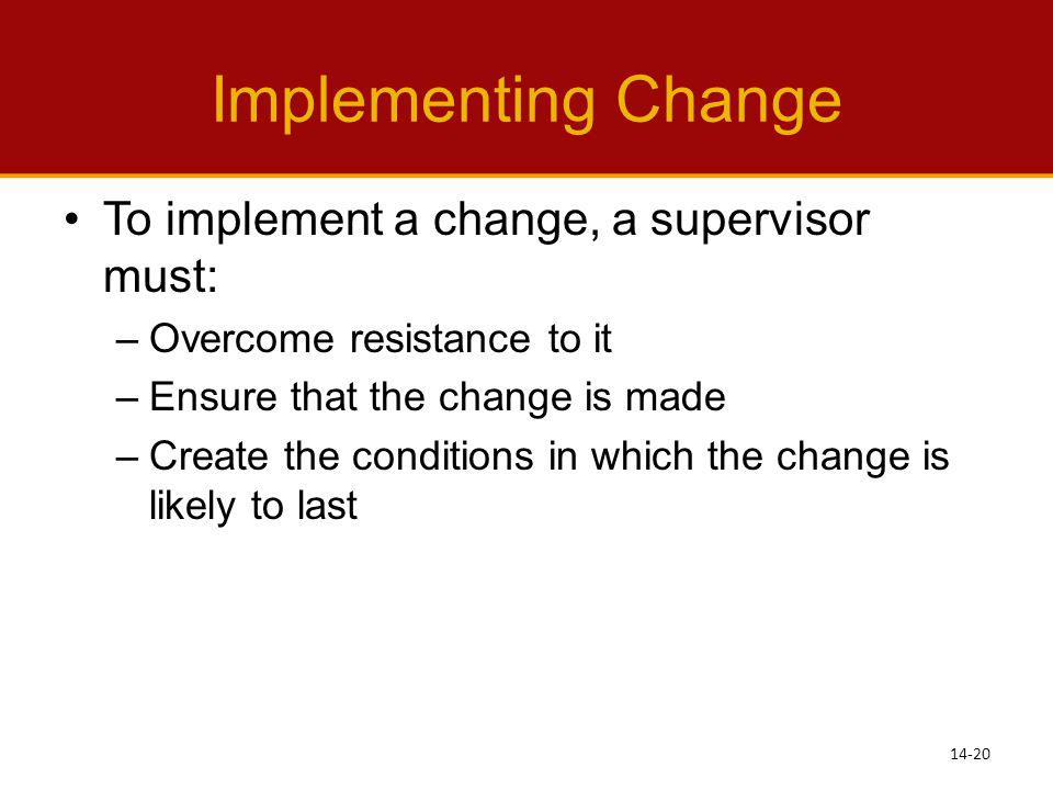 Implementing Change To implement a change, a supervisor must: