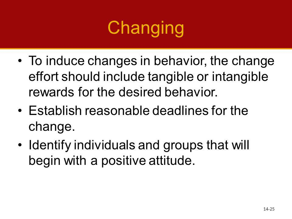 Changing To induce changes in behavior, the change effort should include tangible or intangible rewards for the desired behavior.