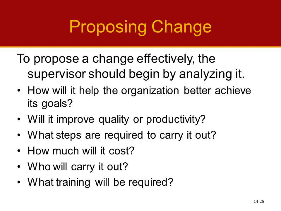 Proposing Change To propose a change effectively, the supervisor should begin by analyzing it.