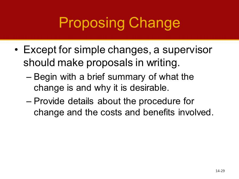 Proposing Change Except for simple changes, a supervisor should make proposals in writing.