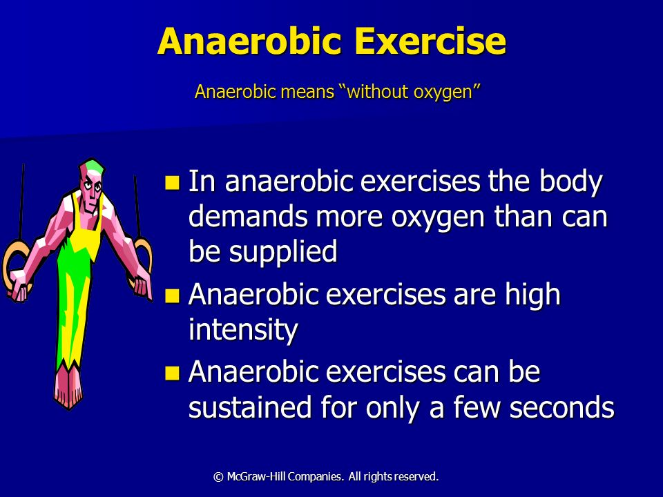 Anaerobic Exercise Anaerobic means without oxygen