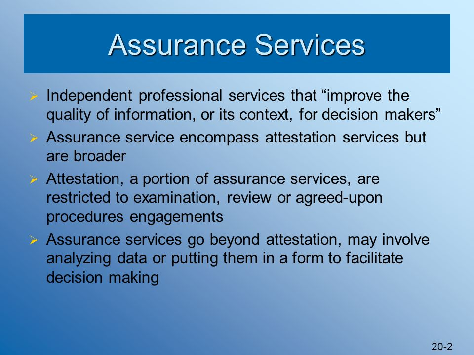 Assurance Services Independent professional services that improve the quality of information, or its context, for decision makers